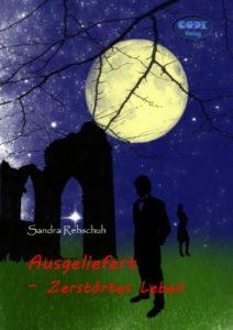 Sandra Rehschuh - Ausgeliefert Zerstörtes Leben - Cover